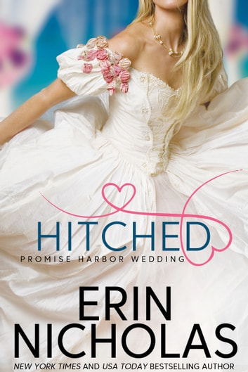 Hitched - Promise Harbor Wedding ebook by Erin Nicholas