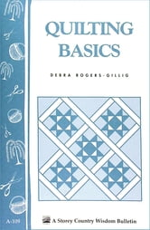 Quilting Basics - Storey's Country Wisdom Bulletin A-109 ebook by Debra Rogers-Gillig