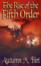 Rise of the Fifth Order Complete Trilogy Bundle ebook by Autumn M. Birt