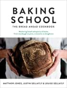Baking School - The Bread Ahead Cookbook ebook by Justin Gellatly, Louise Gellatly, Matthew Jones