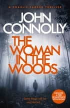 The Woman in the Woods - A Charlie Parker Thriller: 16. From the No. 1 Bestselling Author of A Game of Ghosts ebook by John Connolly