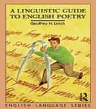 A Linguistic Guide to English Poetry ebook by Geoffrey N. Leech