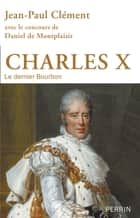 Charles X ebook by Jean-Paul CLEMENT, Daniel de MONTPLAISIR