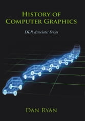 History of Computer Graphics - DLR Associates Series ebook by Dan Ryan