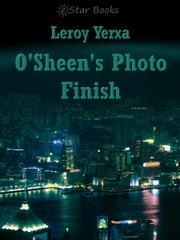 O'Sheen's Photo Finish ebook by Leroy Yerxa