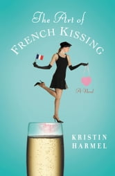 The Art of French Kissing ebook by Kristin Harmel