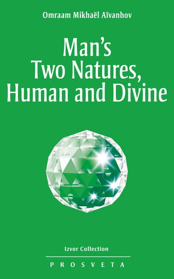 Man's Two Natures: Human and Divine ebook by Omraam Mikhaël Aïvanhov