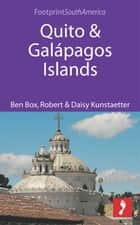 Quito & Galapagos Islands ebook by Ben Box,Robert Kunstaetter,Daisy Kunstaetter