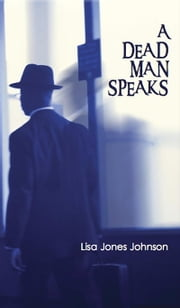A Dead Man Speaks ebook by Lisa Jones Johnson