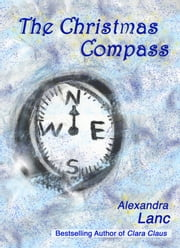 The Christmas Compass (Snowflake Triplet #3) ebook by Alexandra Lanc