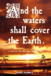 And The Waters Shall Cover The Earth - a tale of the drainage of the Fens ebook by Forbes Bramble