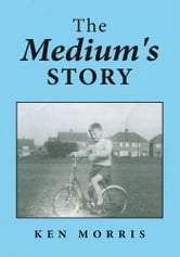 The Medium's Story ebook by Ken Morris