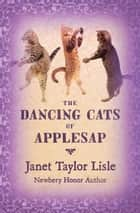 The Dancing Cats of Applesap ebook by Janet Taylor Lisle, Joelle Shefts
