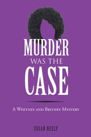 Murder was the Case - A Whitney and Britney Mystery ebook by Susan Neely