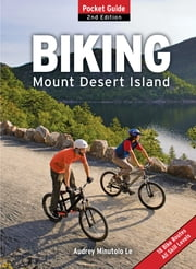 Biking Mount Desert Island - Pocket Guide ebook by Audrey Minutolo-Le