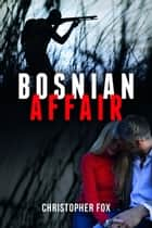 Bosnian Affair ebook by Christopher Fox