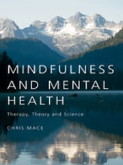 Mindfulness and Mental Health - Therapy, Theory and Science ebook by Chris Mace