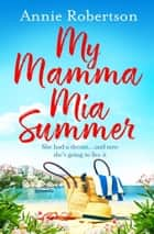 My Mamma Mia Summer - A feel-good sunkissed read to escape with in 2021 ebook by Annie Robertson