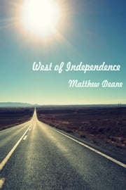 West Of Independence ebook by Matthew Deane