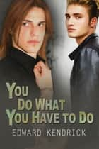You Do What You Have To Do ebook by Edward Kendrick