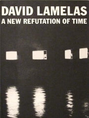 A New Refutation of Time KINDLE EDITION ebook by David Lamelas