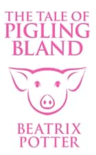 The Tale of Pigling Bland ebook by Beatrix Potter