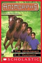 The Unknown (Animorphs #14) ebook by K.A. Applegate