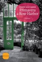 Primavera a Rose Harbor ebook by Debbie Macomber, Claudia del Giudice
