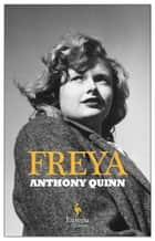 Freya - A Novel ebook by Anthony Quinn