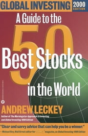 Global Investing 2000 Edition - A Guide to the 50 Best Stocks in the World ebook by Andrew Leckey