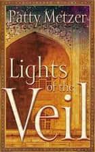 Lights of the Veil ebook by Patty Metzer