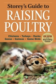 Storey's Guide to Raising Poultry, 4th Edition - Chickens, Turkeys, Ducks, Geese, Guineas, Gamebirds ebook by Glenn Drowns