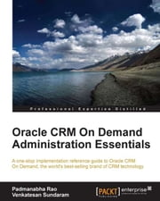 Oracle CRM On Demand Administration Essentials ebook by Padmanabha Rao, Venkatesan Sundaram