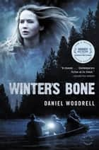 Winter's Bone - A Novel ebook by Daniel Woodrell