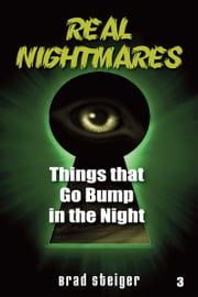 Real Nightmares (Book 3) - Things That Go Bump in the Night ebook by Brad Steiger