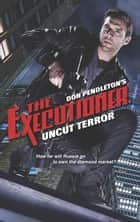 Uncut Terror ebook by Don Pendleton