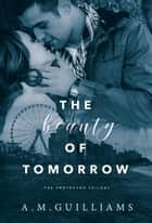 The Beauty of Tomorrow ebook by A.M. Guilliams