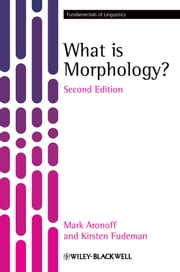 What is Morphology? ebook by Mark Aronoff, Kirsten Fudeman
