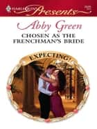 Chosen as the Frenchman's Bride ebook by Abby Green