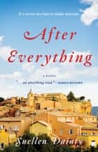 After Everything - A Novel ebook by Suellen Dainty
