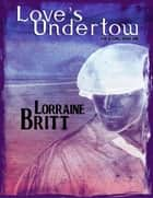 Love's Undertow : For a Song Book One ebook by Lorraine Britt