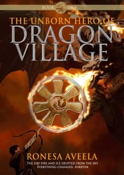 The Unborn Hero of Dragon Village - Dragon Village, #1 ebook by Ronesa Aveela