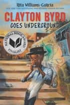 Clayton Byrd Goes Underground ebook by Rita Williams-Garcia, Frank Morrison