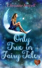 Only True in Fairy Tales (Choc Lit) ebook by Christine Stovell