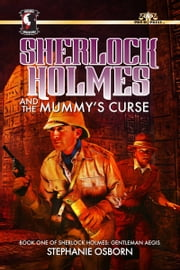 Sherlock Holmes and the Mummy's Curse ebook by Stephanie Osborn
