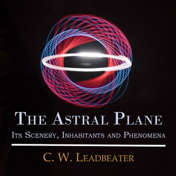 The Astral Plane audiobook by C. W. Leadbeater