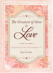 The Greatest of These Is Love - Inspiration from 1 Corinthians 13 ebook by Jan Cline