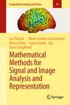Mathematical Methods for Signal and Image Analysis and Representation ebook by Luc Florack,Remco Duits,Geurt Jongbloed,Laurie Davies,Marie Colette van Lieshout