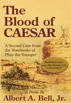 The Blood of Caesar ebook by Albert A. Bell, Jr