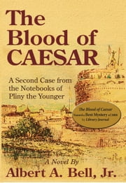 The Blood of Caesar - A Case from the Notebooks of Pliny the Younger ebook by Albert A. Bell, Jr